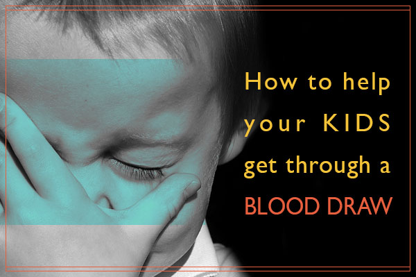 How to Help Your Kids Get Through a Blood Draw